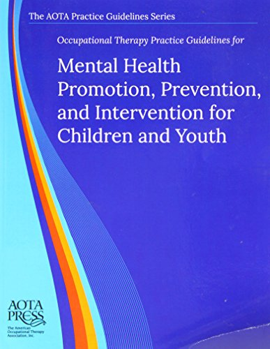 9781569003411: Occupational Therapy Practice Guidelines for Mental Health Promotion, Prevention, and Intervention for Children and Youth (AOTA PRACTICE GUIDELINES SERIES)
