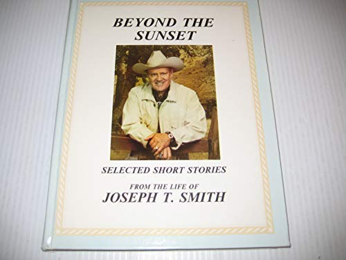 Beyond the Sunset (Selected Short Stories from the Life of Joseph T Smith): James Van Treese