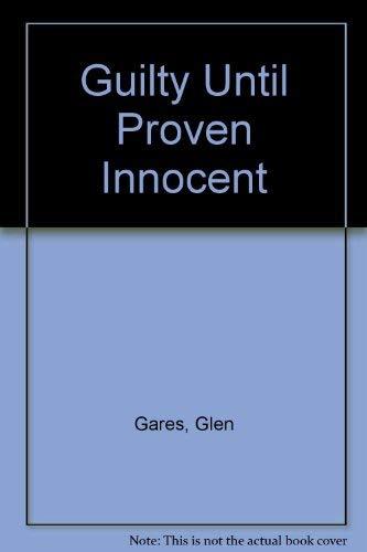 Guilty Until Proven Innocent: Gares, Glen