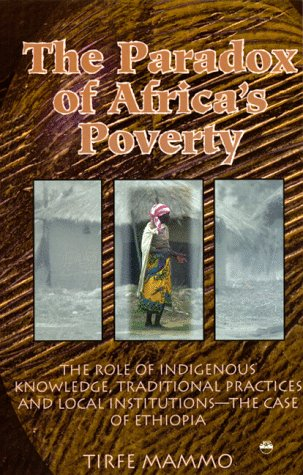 9781569020494: The Paradox Of Africa's Poverty: The Role of Indigenous Knowledge, Traditional Practices and Local Institutions - the Case of Ethiopia