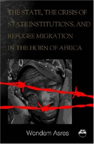 9781569022375: The State, the Crisis of State Institutions, and Refugee Migration in the Horn of Africa: The Cases of Ethiopia, Sudan, and Somalia