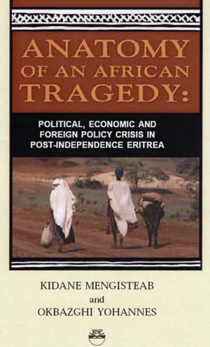 9781569022481: Anatomy of An African Tragedy: Political, Economic and Foreign Policy crisis in Post-Indepence Eritrea