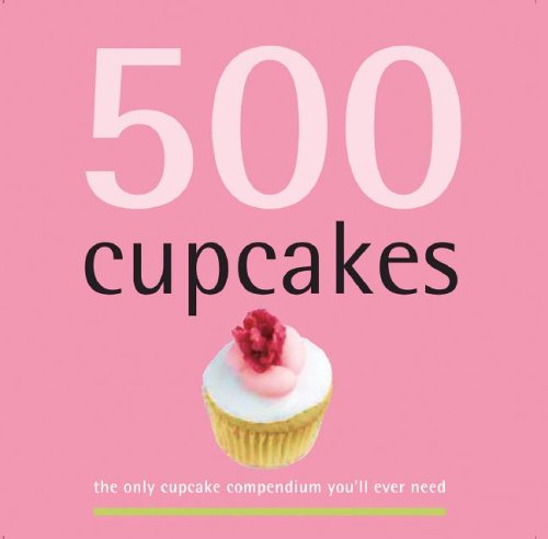 9781569065976: 500 Cupcakes: The Only Cupcake Compendium You'll Ever Need (500 Cooking (Sellers))