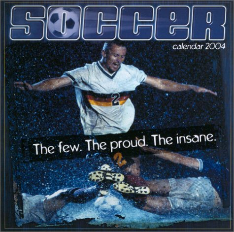 Soccer 2004 Calendar: The Few, the Proud, the Insane (1569066779) by Bcreative; Ronnie Sellers Productions