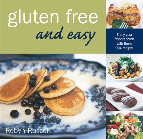 Gluten Free and Easy: Enjoy Your Favorite Foods with These 90+ Recipes: Russell, Robyn
