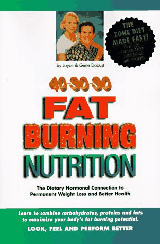 40-30-30 Fat Burning Nutrition: The Dietary Hormonal Connection to Permanent Weight Loss and Better...