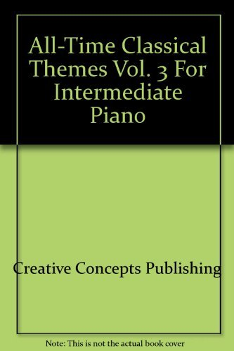 All-Time Classical Themes Vol. 3 For Intermediate: Creative Concepts Publishing;
