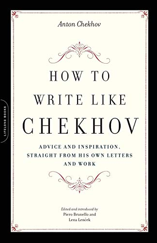 9781569242599: How to Write Like Chekhov: Advice and Inspiration, Straight from His Own Letters and Work