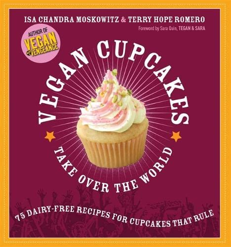 Vegan Cupcakes Take Over the World: 75 Dairy-Free Recipes for Cupcakes that Rule (1569242739) by Isa Chandra Moskowitz; Terry Hope Romero