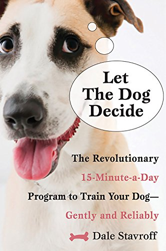 9781569242759: Let the Dog Decide: The Revolutionary 15-Minute-a-Day Program to Train Your Dog - Gently and Reliably