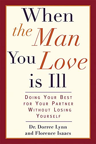 When the Man You Love Is Ill: Doing Your Best for Your Partner Without Losing Yourself: Dorree Lynn...
