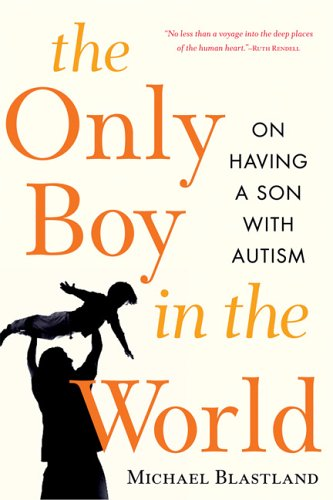 9781569242919: The Only Boy in the World: A Father Explores the Mysteries of Autism