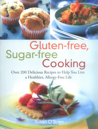 9781569242933: Gluten-free, Sugar-free Cooking: Over 200 Delicious Recipes to Help You Live a Healthier, Allergy-Free Life