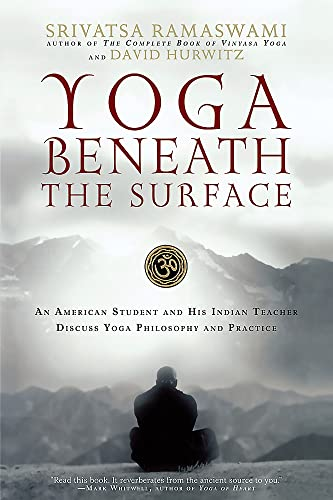 9781569242940: Yoga Beneath the Surface: An American Student and His Indian Teacher Discuss Yoga Philosophy and Practice