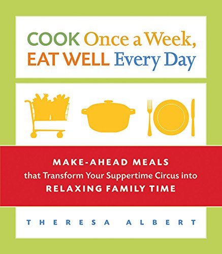 9781569243398: Cook Once a Week, Eat Well Every Day: Make-Ahead Meals that Transform Your Suppertime Circus into Relaxing Family Time
