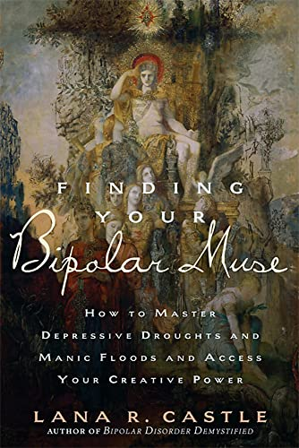 9781569243404: Finding Your Bipolar Muse: How to Master Depressive Droughts and Manic Floods and Access Your Creative Power