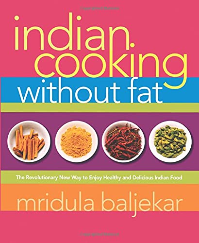 Indian Cooking Without Fat: The Revolutionary New Way to Enjoy Healthy and Delicious Indian Food (1569243476) by Mridula Baljekar