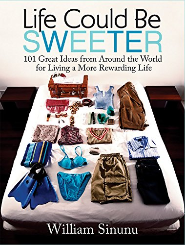 9781569243749: Life Could Be Sweeter: 101 Great Ideas from Around the World for Living a More Rewarding Life