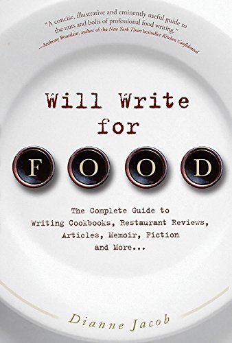 9781569243770: Will Write for Food: The Complete Guide to Writing Cookbooks, Restaurant Reviews, Articles, Memoir, Fiction and More (Will Write for Food: The Complete Guide to Writing Blogs,)