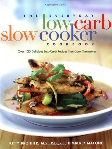 9781569244289: The Everyday Low-Carb Slow Cooker Cookbook: Over 120 Delicious Low-Carb Recipes That Cook Themselves