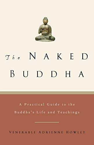 9781569244326: The Naked Buddha: A Practical Guide to the Buddha's Life and Teachings