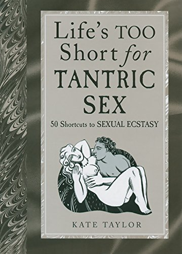 Life's Too Short for Tantric Sex : Kate Taylor