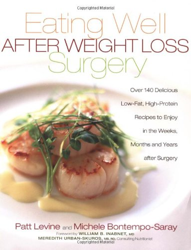 9781569244531: Eating Well After Weight Loss Surgery: Over 140 Delicious Low-Fat High-Protein Recipes to Enjoy in the Weeks, Months and Years After Surgery