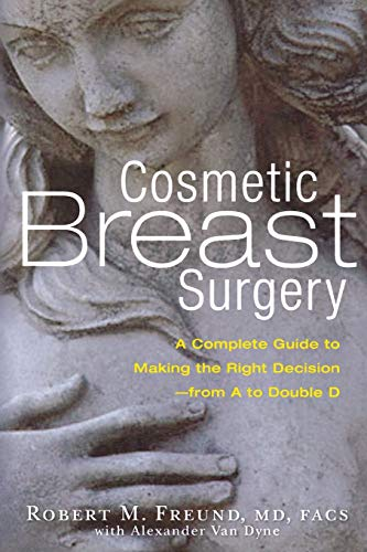 9781569244555: Cosmetic Breast Surgery: A Complete Guide to Making the Right Decision--from A to Double D