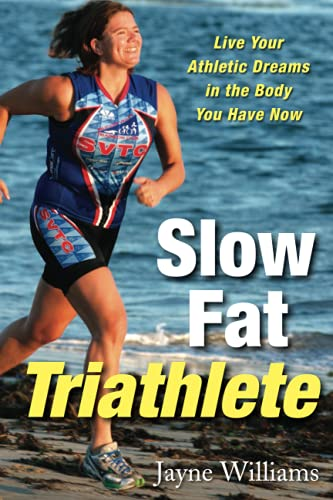 9781569244678: Slow Fat Triathlete: Live Your Athletic Dreams in the Body You Have Now