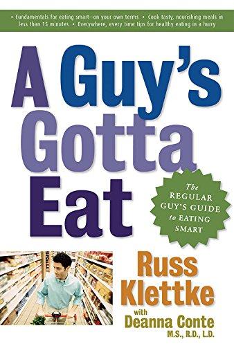 A Guy's Gotta Eat: The Regular Guy's Guide to Eating Smart: Klettke, Russ