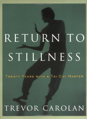 Return to Stillness: Twenty Years with a Tai Chi Master (1569244871) by Carolan, Trevor