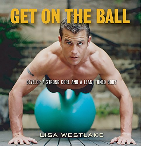 9781569244937: Get on the Ball: Develop a Strong, Lean and Toned Body with an Exercise Ball