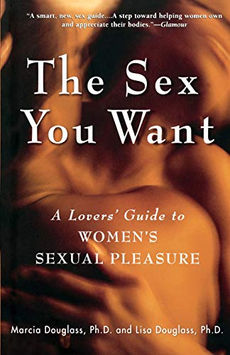 The Sex You Want: A Lovers' Guide: Lisa Douglass; Marcia