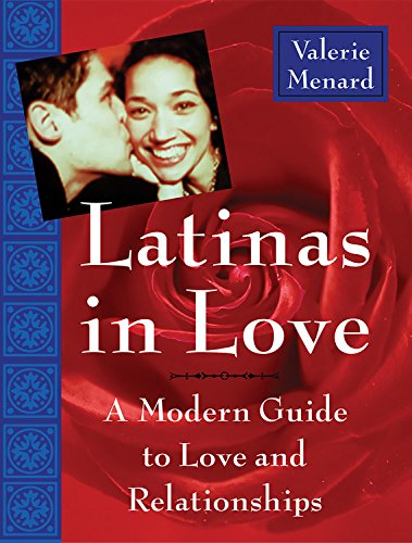 Latinas in Love: A Modern Guide to Love and Relationships: Valerie Menard