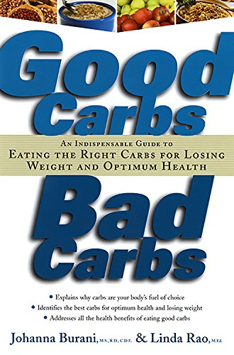Good Carbs, Bad Carbs: An Indispensable Guide to Eating the Right Carbs for Losing Weight and Opt...