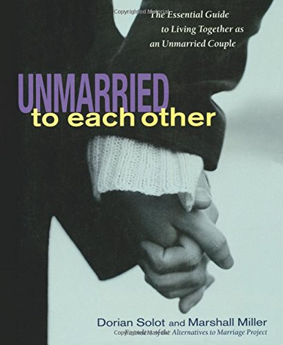 Unmarried to Each Other: The Essential Guide to Living Together as an Unmarried Couple: Solot, ...