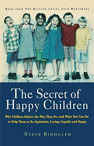 9781569245705: The Secret of Happy Children: Why Children Behave the Way They Do and What You Can Do to Help Them to be Optimistic, Loving, Capable, and Happy