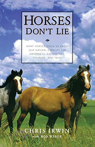 9781569245811: Horses Don't Lie: What Horses Teach Us about Our Natural Capacity for Awareness, Confidence, Courage, and Trust