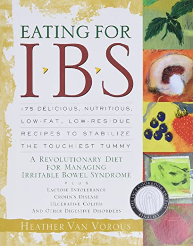 Eating for IBS: 175 Delicious, Nutritious, Low-Fat, Low-Residue Recipes to Stabilize the Touchies...