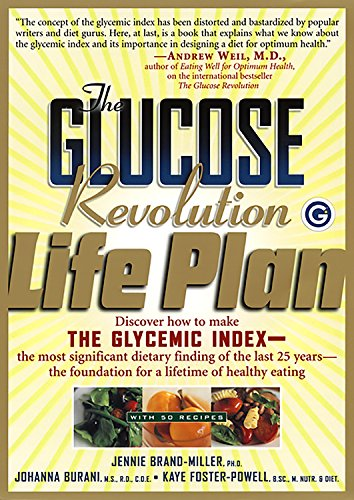 The Glucose Revolution Life Plan: Discover How to Make the Glycemic Index-- The Most Significant ...