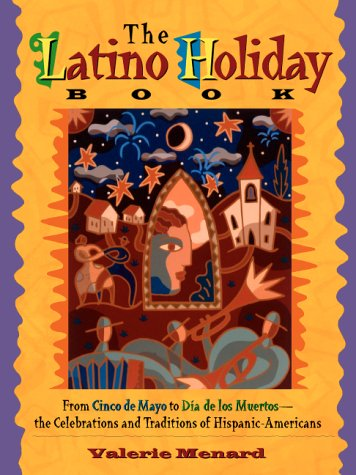 9781569246467: The Latino Holiday Book: From Cinco de Mayo to Dia de los Muertos -- the Celebrations and Traditions of Hispanic-Americans