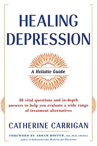 Healing Depression: A Holistic Guide: Carrigan, Catherine