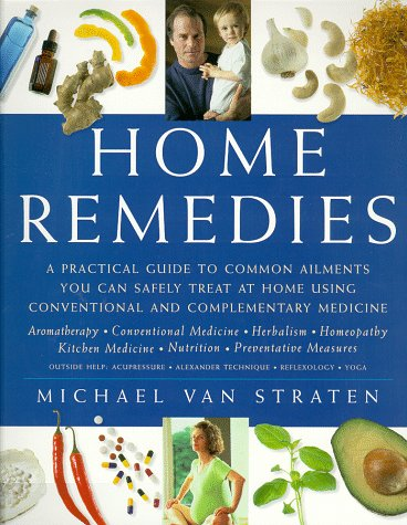 9781569246719: Home Remedies: A Practical Guide to Common Ailments You Can Safely Treat at Home Using Conventional and Complementary Medicines