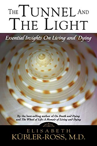 The Tunnel and the Light: Essential Insights: Elisabeth Kubler-Ross MD