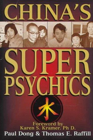 China's Super Psychics: Paul Dong, Thomas E. Raffill, Ph. D. Karen S. Kramer (Foreword)