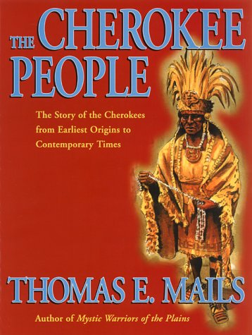 THE CHEROKEE PEOPLE; THE STORY OF THE CHEROKEES: Mails, Thomas