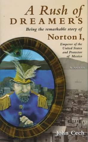 9781569247754: A Rush of Dreamers: Being the Remarkable Story of Norton I, Emperor of the United States and Protector of Mexico