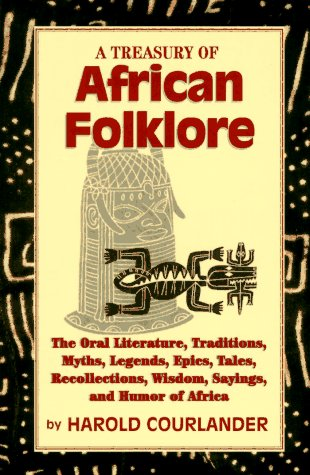 9781569248164: A Treasury of African Folklore: The Oral Literature, Traditions, Myths, Legends, Epics, Tales, Recollections, Wisdom, Sayings and Humor of Afr