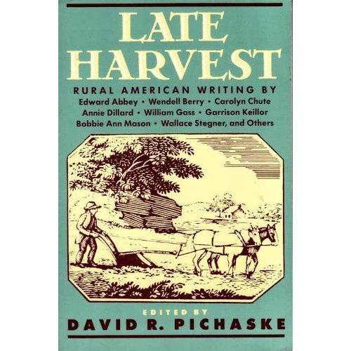 9781569248676: Late Harvest: Rural American Writing by Edward Abbey, Wendell Berry, Carolyn Chute, Annie Dillard, William Gass, Garrison Ke