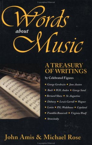 Words About Music: A Treasury of Writings: Amis, John; Rose,